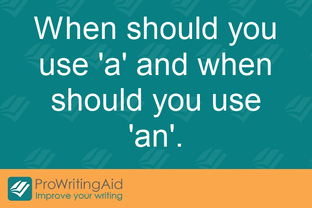 "When should you use ""a"" and when should you use ""an""?"