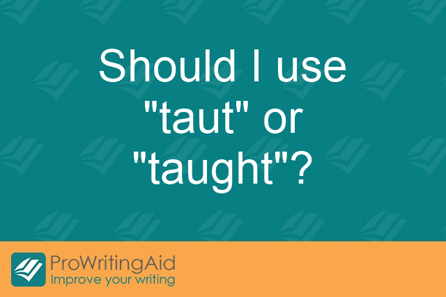 "Should I use ""taut"" or ""taught""?"
