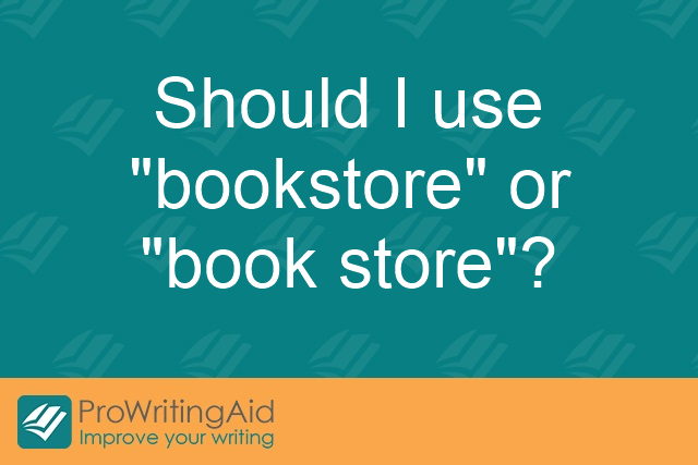 "Should I use ""bookstore"" or ""book store""?"