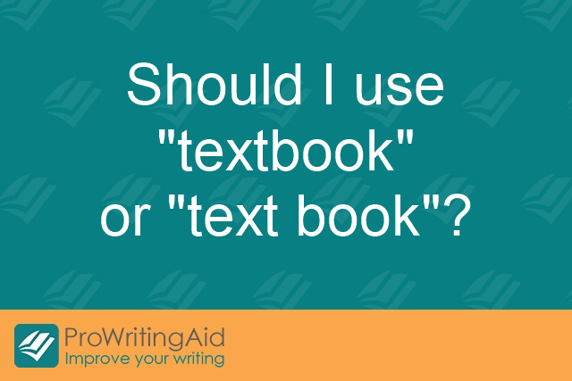 "Should I use ""textbook"" or ""text book""?"
