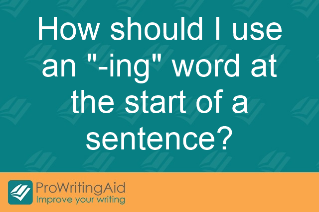 "How should I use an ""-ing"" word at the start of a sentence?"