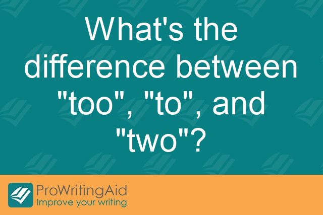 What's the difference between 'too', 'to', and 'two'?