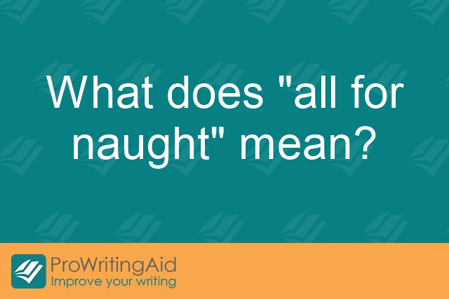 "What does ""all for naught"" mean?"