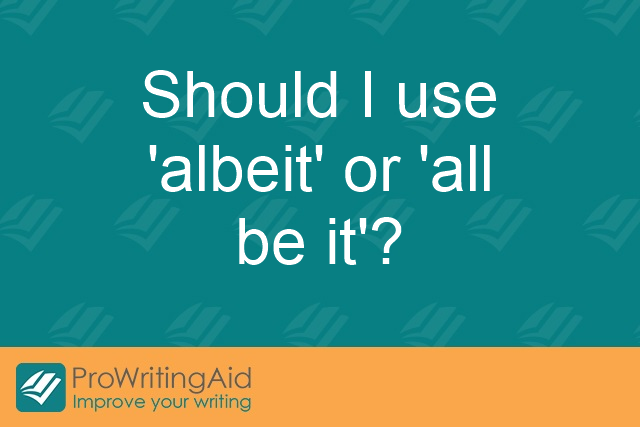 """Should I use """"albeit"""" or """"all be it""""? - The Grammar Guide"""