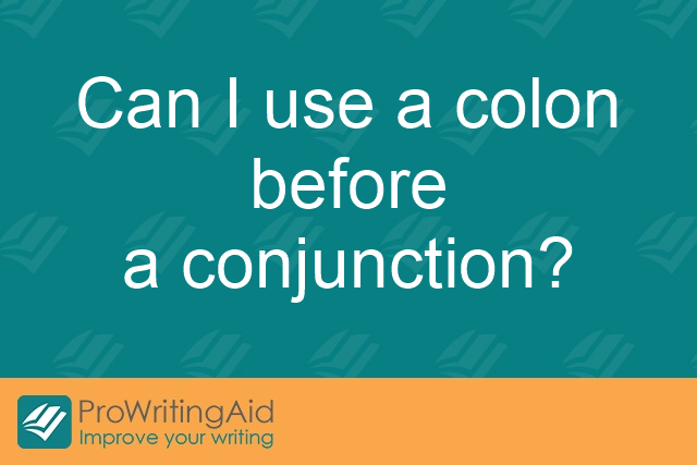 Can I use a colon before a conjunction?