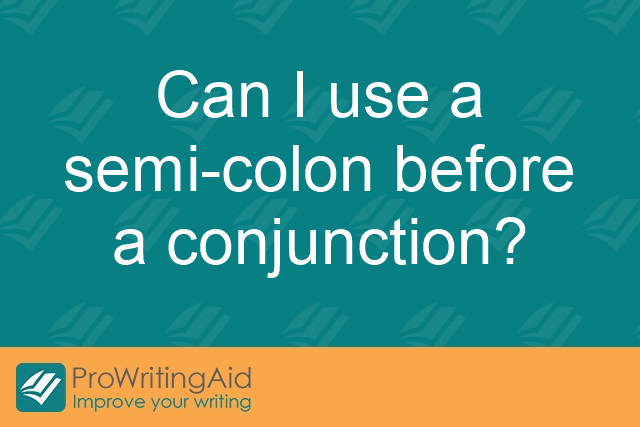 Can I use a semi-colon before a conjunction?