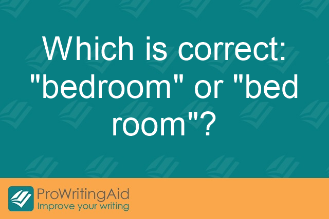 Which is correct: 'bedroom' or 'bed room'?