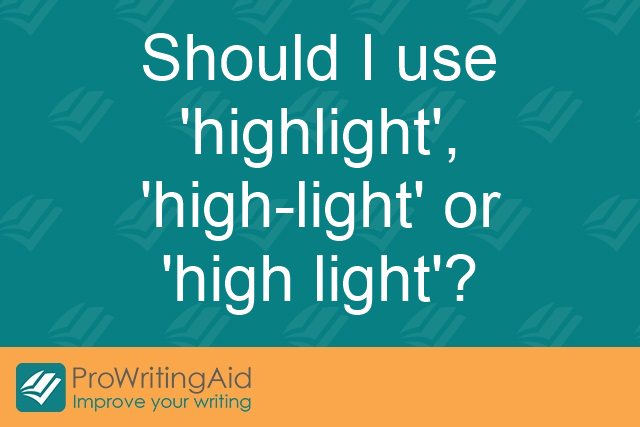 "Should I use ""highlight"", ""high-light"", or ""high light""?"