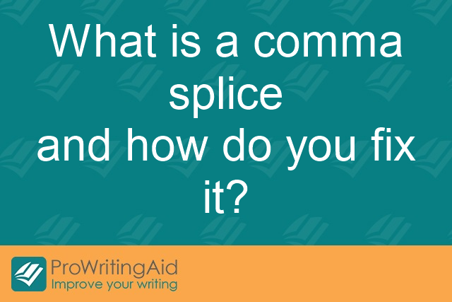 What is a comma splice and how do you fix it?