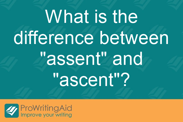 What is the difference between 'assent' and 'ascent'?