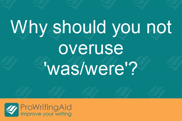"Why should you not overuse ""was/were""?"