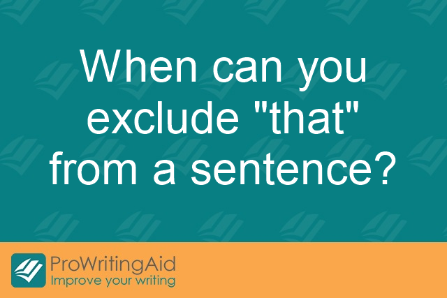 When can you exclude 'that' from a sentence?