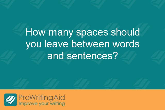 How many spaces should you leave between words and sentences?