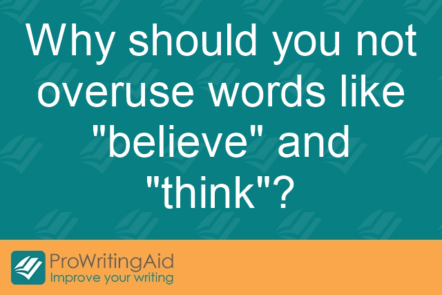Why should you not overuse words like 'believe' and 'think'?