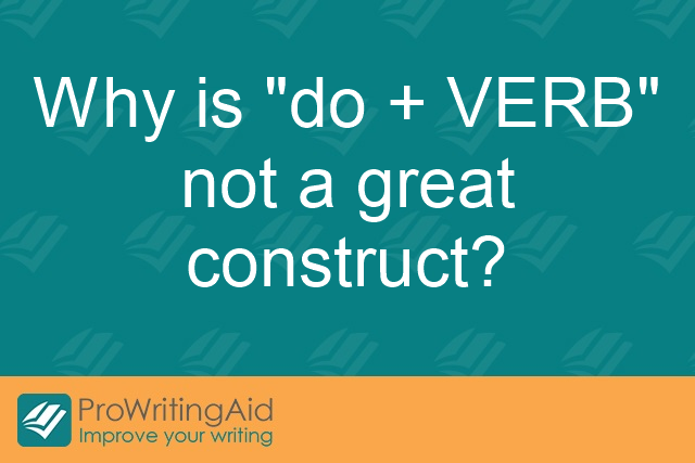 Why is 'do + VERB' not a great construct?