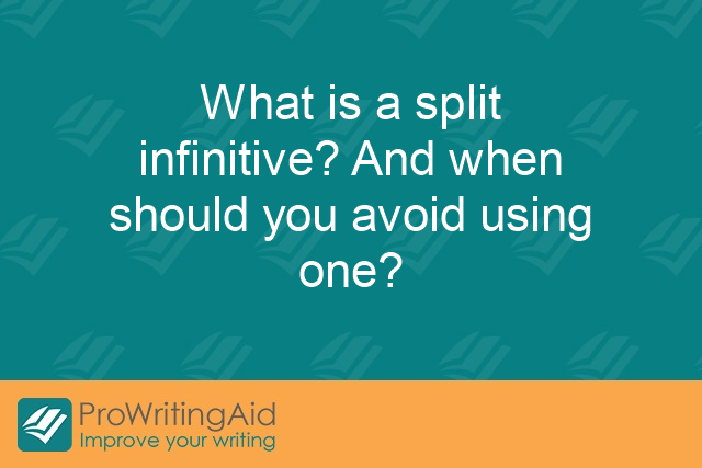 What is a split infinitive? And when should you avoid using one?