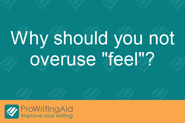 "Why should you not overuse ""feel""?"