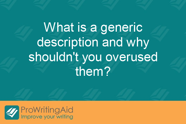 What is a generic description and why shouldn't you overuse them?