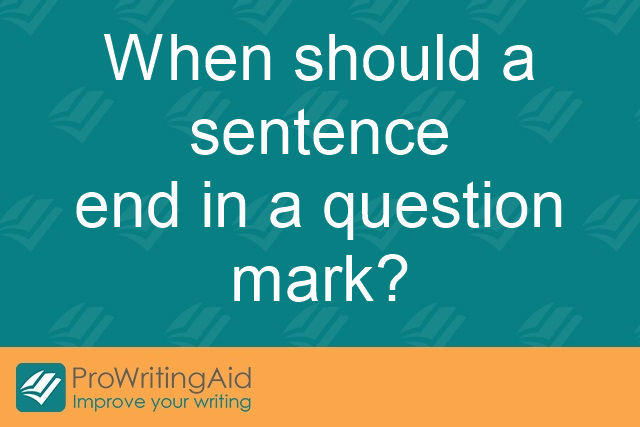 When should a sentence end in a question mark?