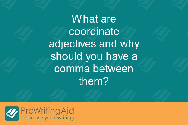 What are coordinate adjectives and why should you have a comma between them?