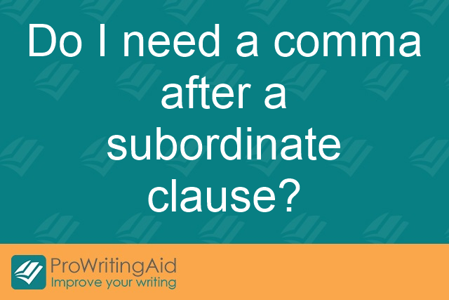 Do I need a comma after a subordinate clause?