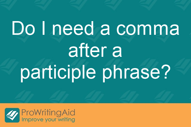 Do I need a comma after a participle phrase?