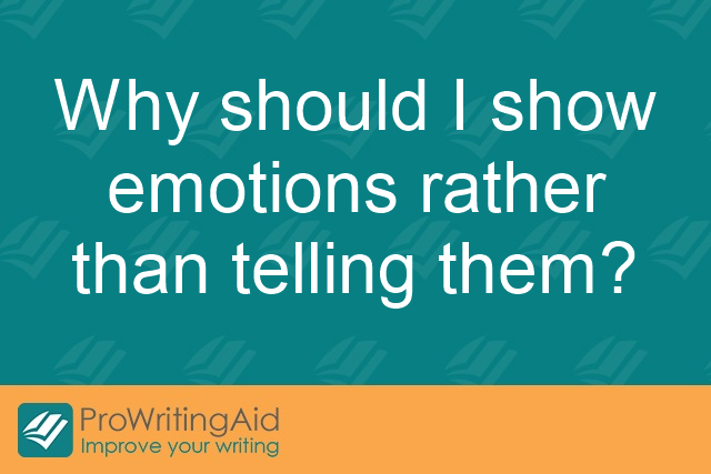 Why should I show emotions rather than telling them?