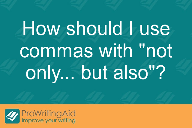 How should I use commas with 'not only... but also'?