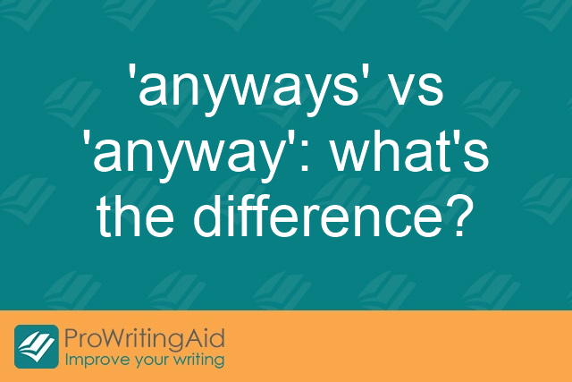 'anyways' vs 'anyway': what's the difference?