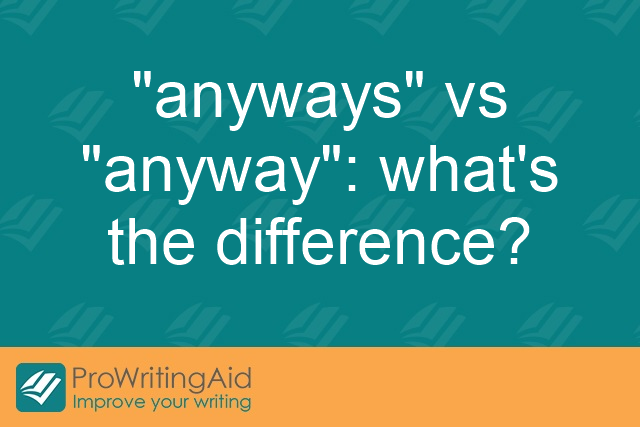 """anyways"" vs ""anyway"": what's the difference?"