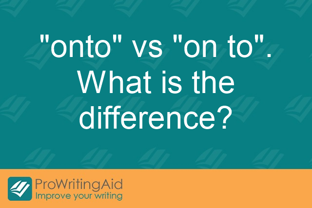 """onto"" vs ""on to"". What is the difference?"