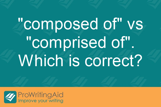 """composed of"" vs ""comprised of"". Which is correct?"