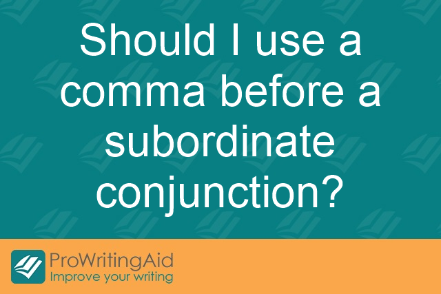 Should I use a comma before a subordinate conjunction?