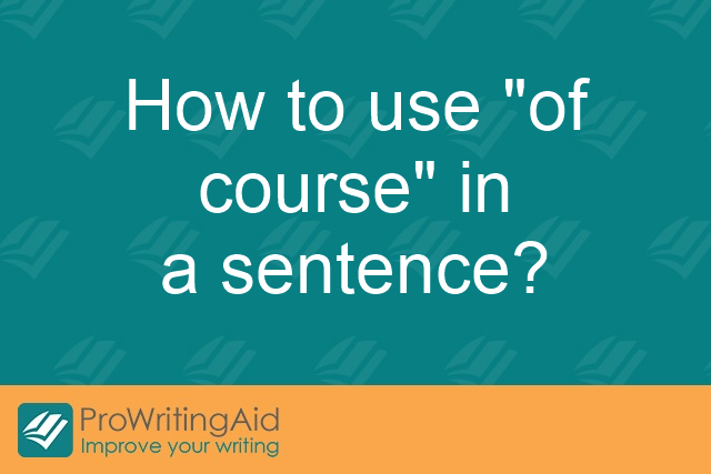 "How to use ""of course"" in a sentence?"