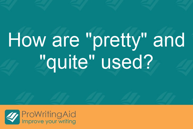 "How are ""pretty"" and ""quite"" used?"