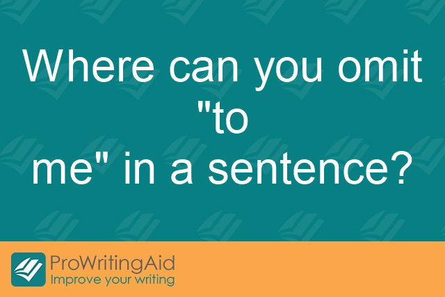 "Where can you omit ""to me"" in a sentence?"
