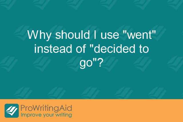 "Why should I use ""went"" instead of ""decided to go""?"