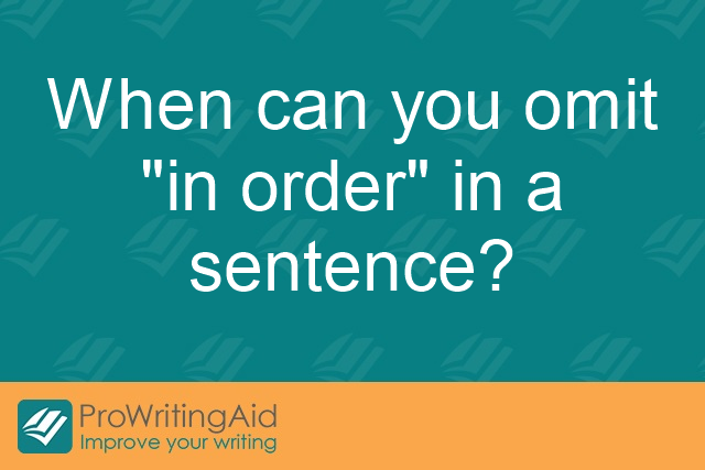 "When can you omit ""in order"" in a sentence?"