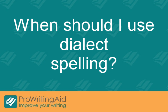 When should I use dialect spelling?