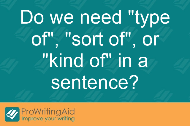 "Do we need ""type of"", ""sort of"", or ""kind of"" in a sentence?"