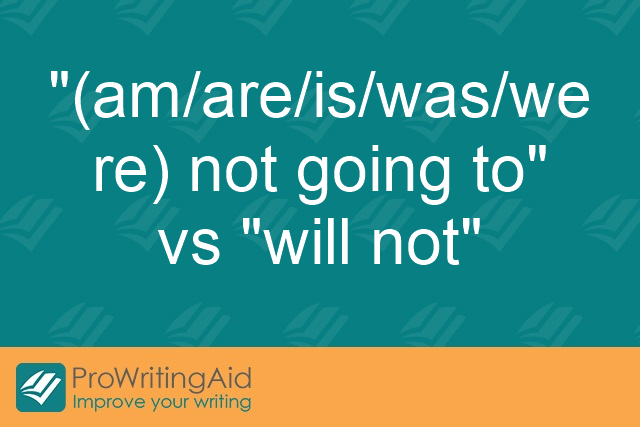 """(am/are/is/was/were) not going to"" vs ""will not"""