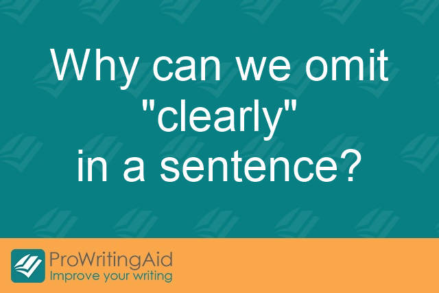 "Why can we omit ""clearly"" in a sentence?"