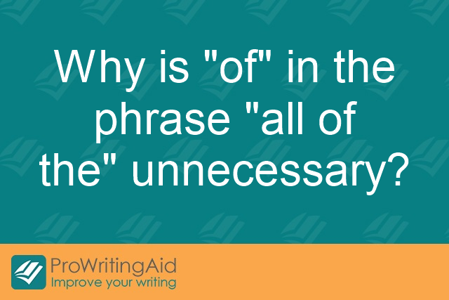 "Why is ""of"" in the phrase ""all of the"" unnecessary?"
