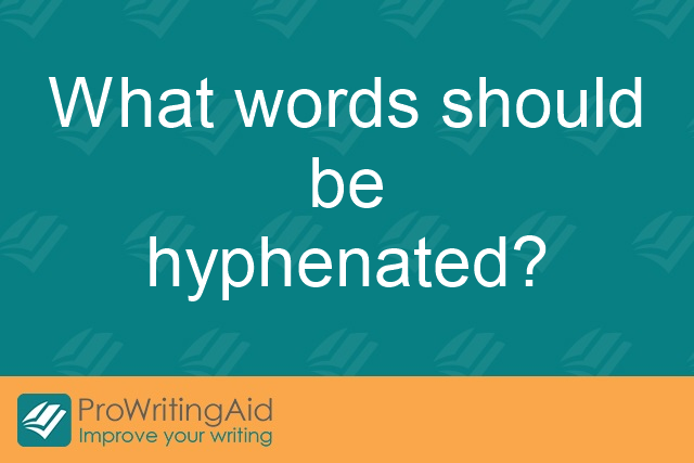 What words should be hyphenated?