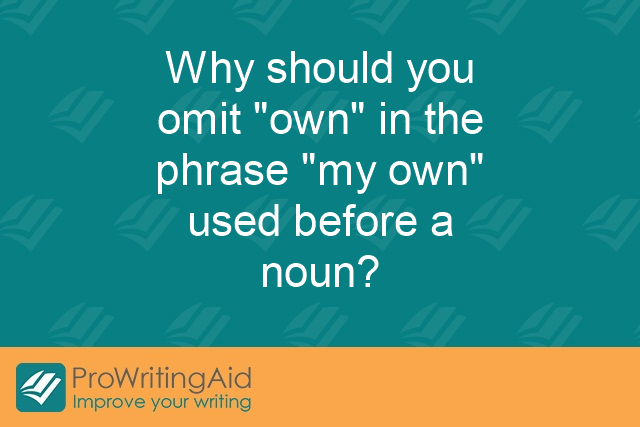 "Why should you omit ""own"" in the phrase ""my own"" used before a noun?"