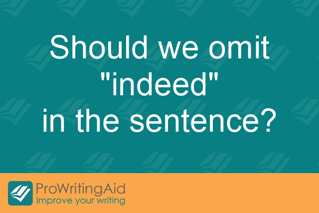 "Should we omit ""indeed"" in the sentence?"