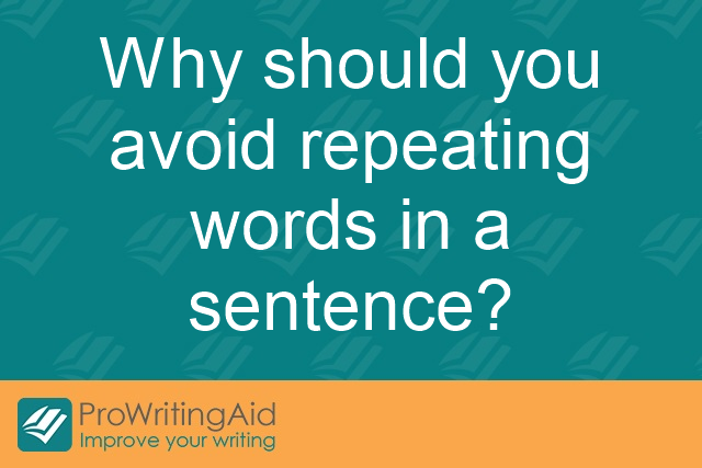 Why should you avoid repeating words in a sentence?