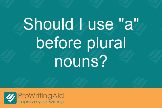 "Should I use ""a"" before plural nouns?"