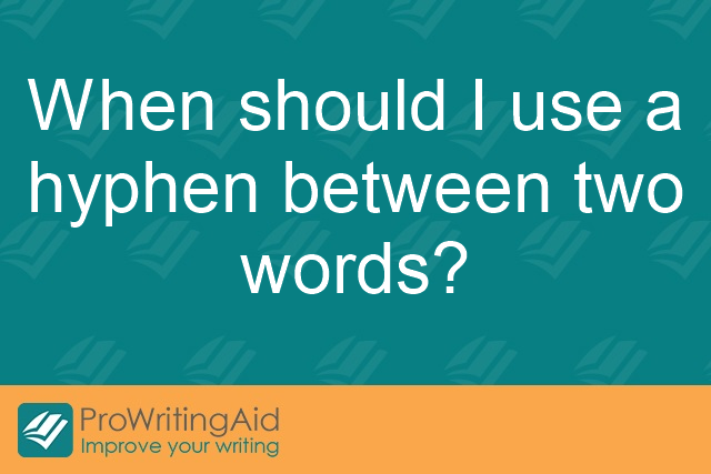 When should I use a hyphen between two words?