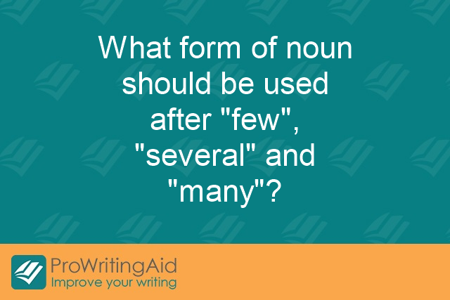 "What form of noun should be used after ""few,"" ""several,"" and ""many""?"